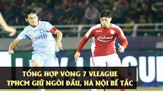 Tổng hợp Vòng 7 V.League | TP.HCM Giữ Ngôi Đầu Bảng, Hà Nội Thua Thảm