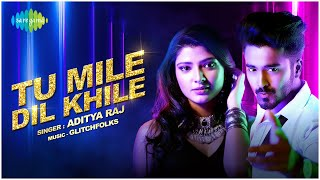 Tu mile Dil khile   Aditya Raj   Ankush & Shridhar(Glitchfolks)   Recreation   Official Music video