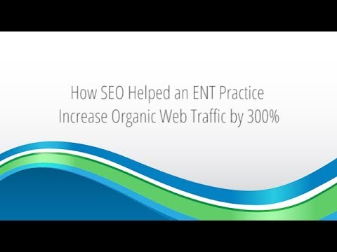 How SEO Helped an ENT Practice Increase Organic Web Traffic by 300%
