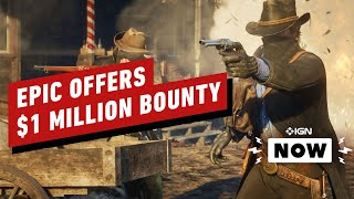 Epic Games Offers $1 Million Bounty - IGN Now
