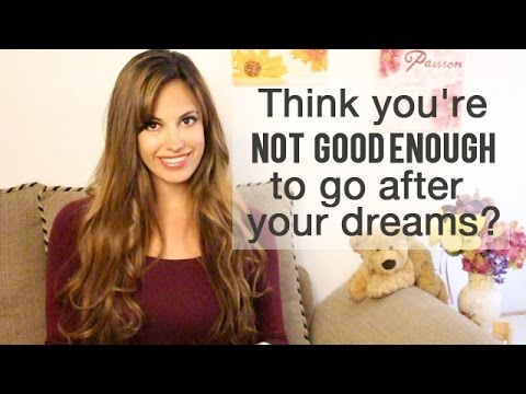 Think you're Not Good Enough to go after Your Dreams? Think again!