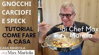 Download GNOCCHI FATTI IN CASA CON SPECK E CARCIOFI - FACILE - la ricetta di Chef Max Mariola Video