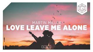 Martin Miller - Love Leave Me Alone