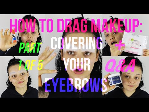 HOW TO DRAG MAKEUP: PART 1 OF 5. How to Cover eyebrows. + Q&A