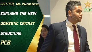 CEO PCB, Mr. Wasim Khan explains the new domestic cricket structure
