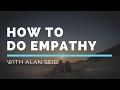 How to DO Empathy