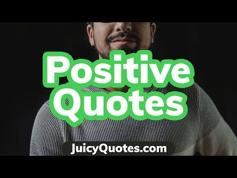 Positive Quotes and Sayings 2018 - (Will make you feel better and brighter)