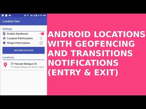 ANDROID LOCATIONS WITH GEOFENCE AND NOTIFICATIONS (ENTRY & EXIT)