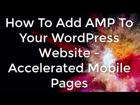 How To Add AMP To Your WordPress Website |  Accelerated Mobile Pages