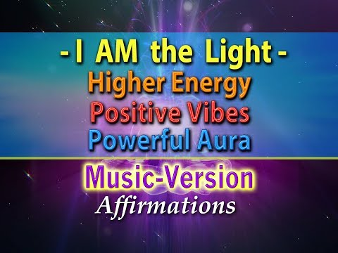 I AM the Light - I Shine Bright - with Uplifting Music - Super-Charged Affirmations