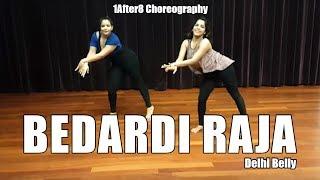 Bedardi Raja | Delhi Belly | Choreography by 1after8