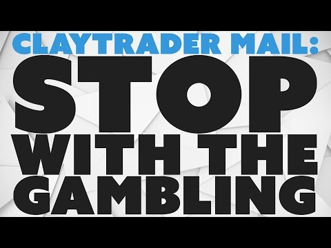 ClayTrader Mail: Stop with the Gambling