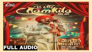 Dj Utte Chamkila ( Full Audio  )●Cee Jay●Latest Punjabi Songs 2017 ●Latest Punjabi Songs 2016