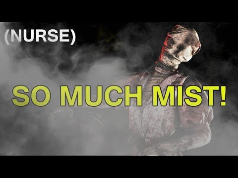Dead by Daylight WITH...NURSE! - SO MUCH MIST!