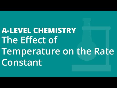 The Effect of Temperature on the Rate Constant | A-level Chemistry | AQA, OCR, Edexcel