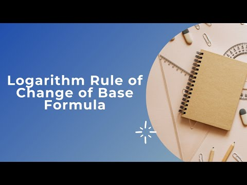 Logarithm Rule of Change of Base Formula (Mathematics).