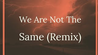 We Are Not The Same (Louis Pierre Remix)