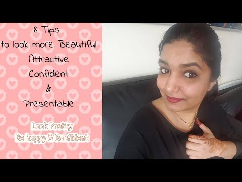 8 Tips which can make you more beautiful, attractive, confident and presentable | how to be prettier