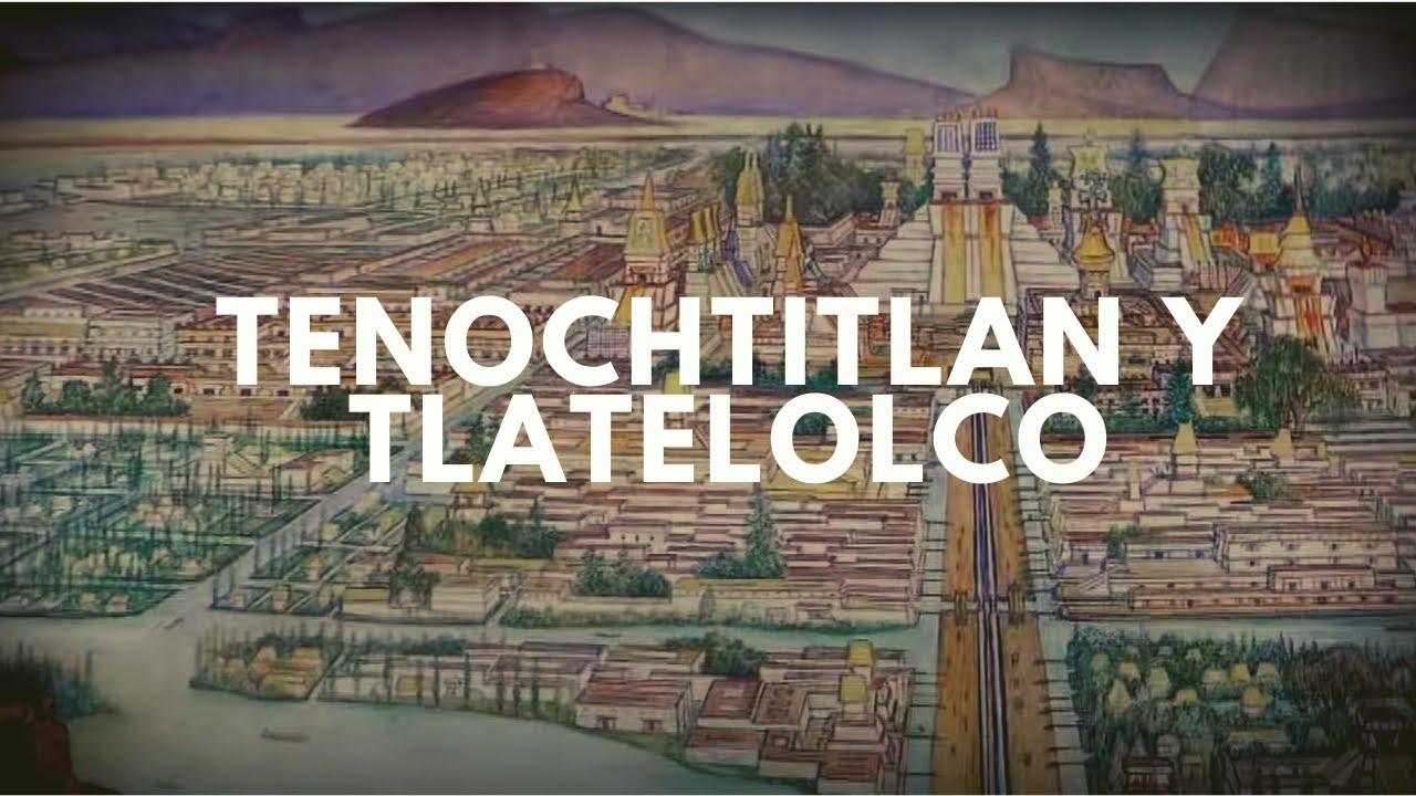 Tenochtitlan y Tlatelolco