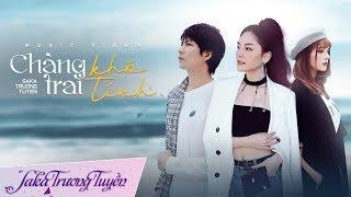 Chàng Trai Khó Tính ll Saka Trương Tuyền ll Official Music Video