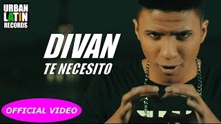 DIVAN - TE NECESITO - (OFFICIAL VIDEO)