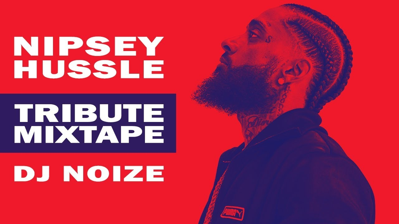 N I P S E Y  H U S S L E Tribute Mix by DJ Noize   A mixtape in honor of a young Hip Hop legend