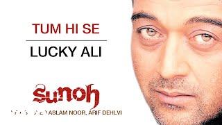Tum Hi Se - Sunoh | Lucky Ali | Official Hindi Pop Song