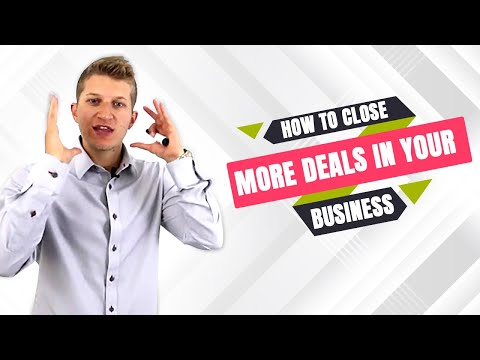 How To Close More Deals in Your Business