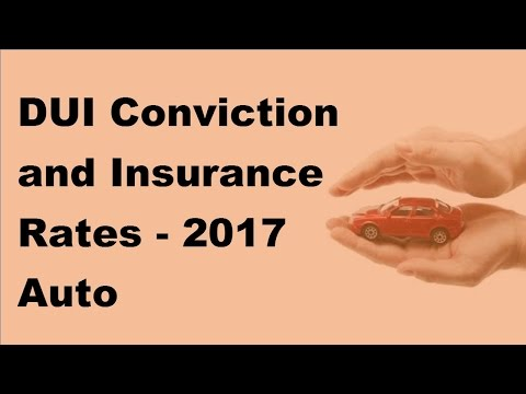 DUI Conviction and Insurance Rates -  2017 Auto Insurance Facts