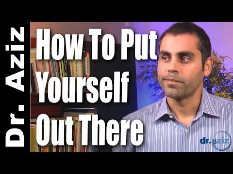 How To Put Yourself Out There | Dr. Aziz, Confidence Coach
