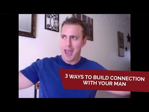 3 Ways To Build Connection With Your Man