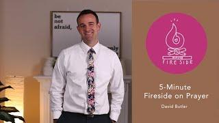 David Butler's 5-Minute Fireside on Prayer