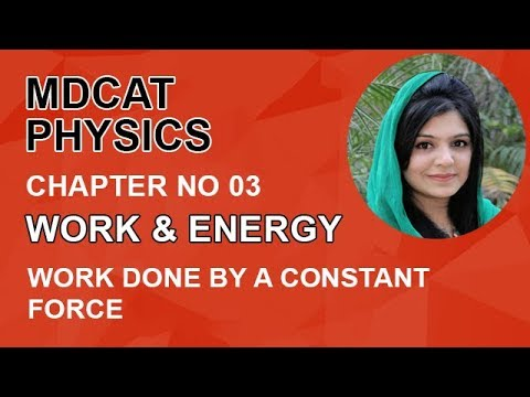 MDCAT Physics Lecture Series, Ch 3, Work Done By Constant Force, Physics Entry Test, ch 3