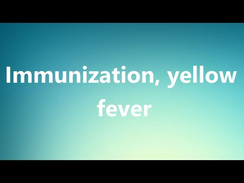 Immunization, yellow fever - Medical Meaning and Pronunciation