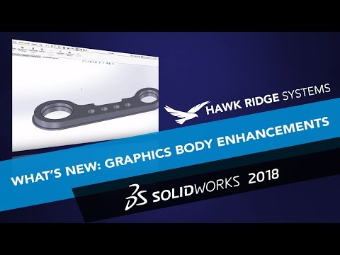 What's New SOLIDWORKS 2018: Graphics Body Enhancements