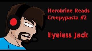 HEROBRINE READS CREEPYPASTA #2 - Eyeless Jack