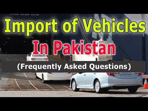 Import of Vehicles In Pakistan - Frequently Asked Questions - Import of Cars in Pakistan (FAQ)