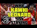 Why Kawhi Leonard Is Staying With The Toronto Raptors
