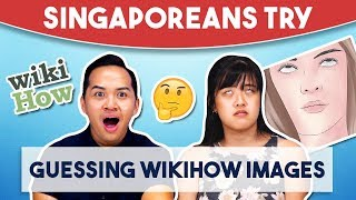Singaporeans Try: Guessing WikiHow Images