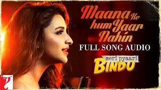 Maana Ke Hum Yaar Nahin - Full Song Audio | Meri Pyaari Bindu | Parineeti Chopra | Sachin-Jigar