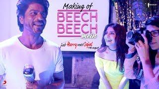 Making of Beech Beech Mein   Jab Harry Met Sejal   Shah Rukh Khan, Anushka Sharma   4th Aug