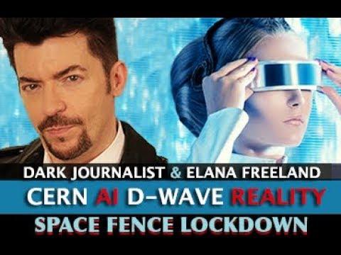 CERN D-WAVE AI HAARP & SPACE FENCE COUNTDOWN! DARK JOURNALIST & ELANA FREELAND
