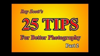 PHOTOGRAPHY TIPS TUTORIAL - Ray Scott's 25 Tips For Better Photography Pt.2