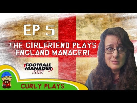 🐯🐶 The Girlfriend Plays FM17 - England Manager EP5 - Football Manager 2017