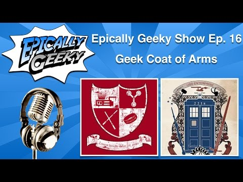 Epically Geeky Show Ep. 16 - Geek Coat of Arms