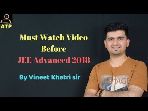 Must Watch Video Before JEE Advanced 2018- By VK Sir