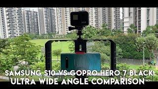 Samsung S10 vs GoPro Hero 7 Ultra Wide Angle Comparison