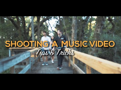 Making A Music Video  - Tips & Tricks