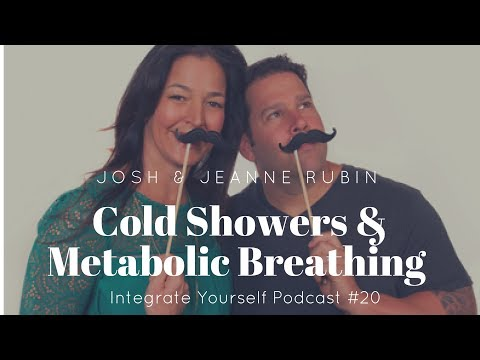 Cold Showers & Metabolic Breathing With Josh & Jeanne Rubin | Integrate Yourself (Podcast) EP20
