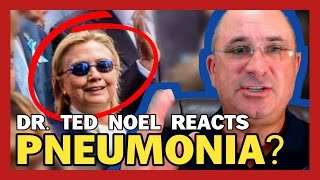 Breaking Dr Ted Noel Reacts To Pneumonia Claims From Crippled Hillary